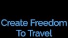 Create Freedom To Travel